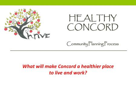HEALTHY CONCORD Community Planning Process What will make Concord a healthier place to live and work?