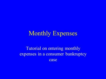 Monthly Expenses Tutorial on entering monthly expenses in a consumer bankruptcy case.