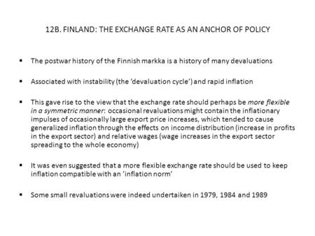 12B. FINLAND: THE EXCHANGE RATE AS AN ANCHOR OF POLICY  The postwar history of the Finnish markka is a history of many devaluations  Associated with.
