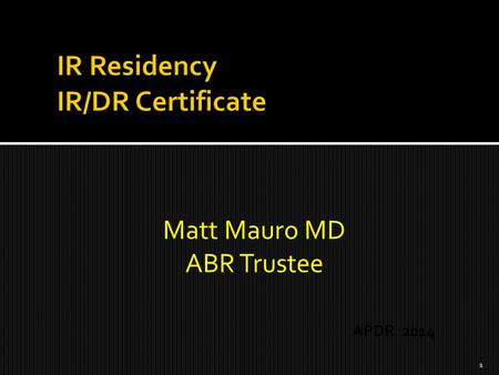 Matt Mauro MD ABR Trustee APDR 2014 1.  Approval of ABMS and ACGME  Program requirements  Accredited programs  Certifying examinations  MOC program.