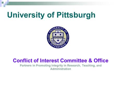 University of Pittsburgh Conflict of Interest Committee & Office Partners in Promoting Integrity in Research, Teaching, and Administration.