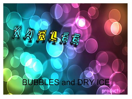 BUBBLES and DRY ICE. BIG QUESTION What will happen to a bubbles if it floats over dry ice?