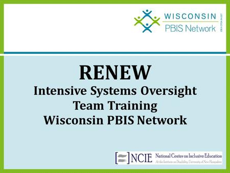 RENEW Intensive Systems Oversight Team Training Wisconsin PBIS Network.