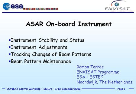 Page 1ENVISAT Cal/Val Workshop – ESRIN – 9/13 December 2002 ASAR On-board Instrument  Instrument Stability and Status  Instrument Adjustments  Tracking.