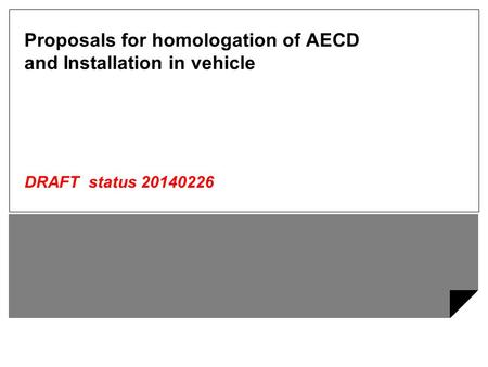 Proposals for homologation of AECD and Installation in vehicle DRAFT status 20140226.