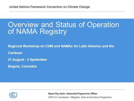 UNFCCC secretariat - Mitigation, Data and Analysis Programme Gopal Raj Joshi, Associate Programme Officer Overview and Status of Operation of NAMA Registry.