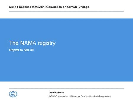 UNFCCC secretariat - Mitigation, Data and Analysis Programme Claudio Forner The NAMA registry Report to SBI 40.