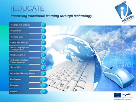 Examples Self-employment and Entrepreneurship 7 Second Life 8 Improving vocational learning through technology 10 Accredited e-Learning Course Live Training.