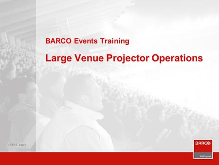 10/6/05, page 1 BARCO Events Training Large Venue Projector Operations.
