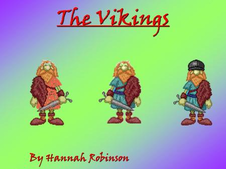 The Vikings By Hannah Robinson Who were the Vikings? The Vikings were people who lived thousands of years ago. They came from Norway, Sweden and Denmark.
