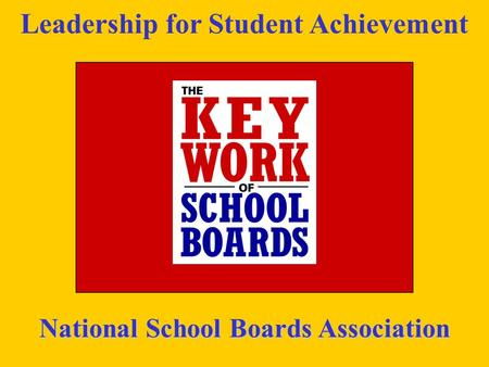 Leadership for Student Achievement National School Boards Association.
