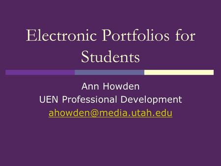 Electronic Portfolios for Students Ann Howden UEN Professional Development