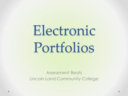 Electronic Portfolios Assessment Beats Lincoln Land Community College.
