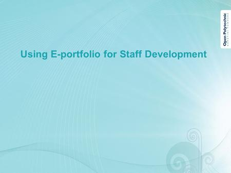 Using E-portfolio for Staff Development. What is an ePortfolio? An ePortfolio is essentially an online collection of reflections and digital artefacts.
