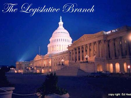 The Legislative Branch. Relevant Standards of Learning CE.6 The student will demonstrate knowledge of the American constitutional government at the national.