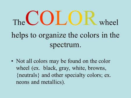 TheCOLOR wheel helps to organize the colors in the spectrum.