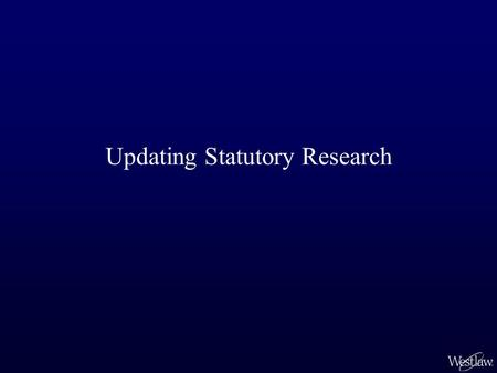 Updating Statutory Research. Verifying that Statutory Research Is Current Sarah has found the statute and interpreting case law that says that student.