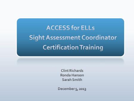 ACCESS for ELLs ® Tier Selection SACs, ELL Coordinators, TAs Attend their district's in-person training(s) for ACCESS for ELLs test administration.