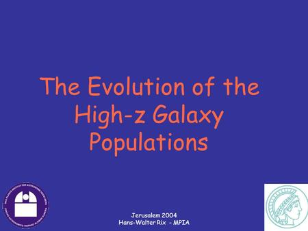 Jerusalem 2004 Hans-Walter Rix - MPIA The Evolution of the High-z Galaxy Populations.