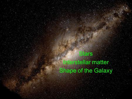 Stars Interstellar matter Shape of the Galaxy. Recap Canvas assignment for next Wednesday will be posted soon Relative sizes and distances between objects.