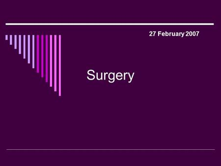 Surgery 27 February 2007. Why was surgery so dangerous in the 19 th Century?  Surgeons in the 19 th century had to work quickly – in 1812 Napoleon's.
