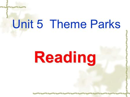 Reading Unit 5 Theme Parks. Warming up Cooperative discussion: 1. What is a park? What is a park for? 2. Do you know what is the differences between a.