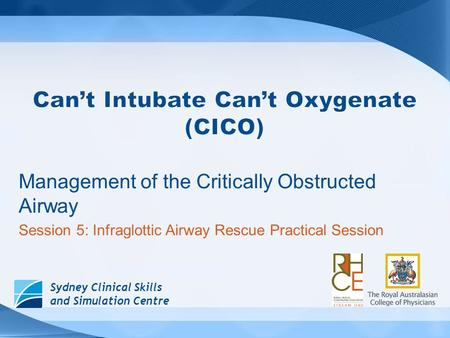 Sydney Clinical Skills and Simulation Centre Management of the Critically Obstructed Airway Session 5: Infraglottic Airway Rescue Practical Session.
