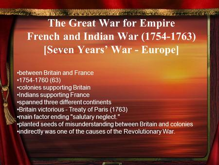 The Great War for Empire French and Indian War (1754-1763) [Seven Years' War - Europe] between Britain and France 1754-1760 (63) colonies supporting Britain.