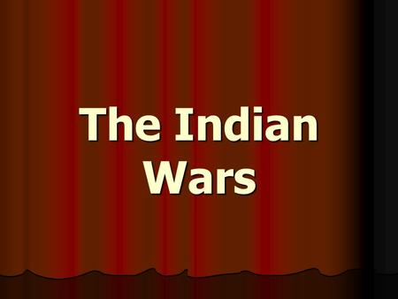 The Indian Wars.
