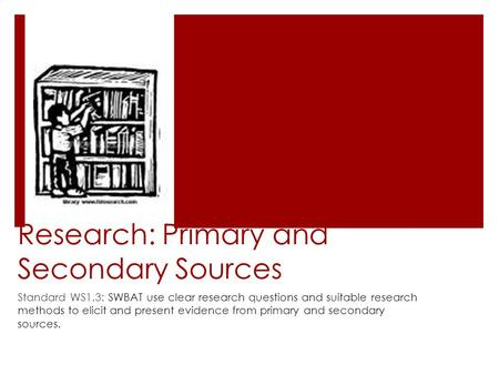 Research: Primary and Secondary Sources