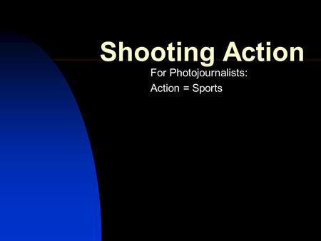 Shooting Action For Photojournalists: Action = Sports.