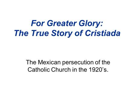 For Greater Glory: The True Story of Cristiada The Mexican persecution of the Catholic Church in the 1920's.