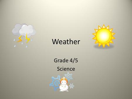 Weather Grade 4/5 Science. Outcomes Earth and Space Science: Weather Measuring and Describing Weather 1. identify and use weather-related folklore to.