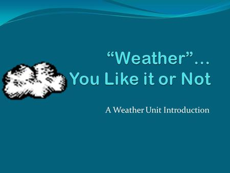 "A Weather Unit Introduction. What do you think about, when you hear the word ""WEATHER?"" First, brainstorm using a Circle Map. Next, be prepared to share."