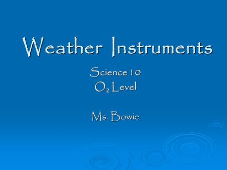 Weather Instruments Science 10 O 2 Level Ms. Bowie.