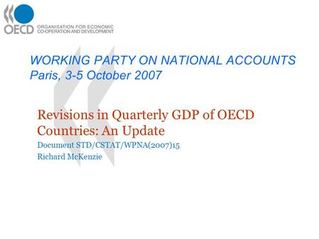 WORKING PARTY ON NATIONAL ACCOUNTS Paris, 3-5 October 2007 Revisions in Quarterly GDP of OECD Countries: An Update Document STD/CSTAT/WPNA(2007)15 Richard.