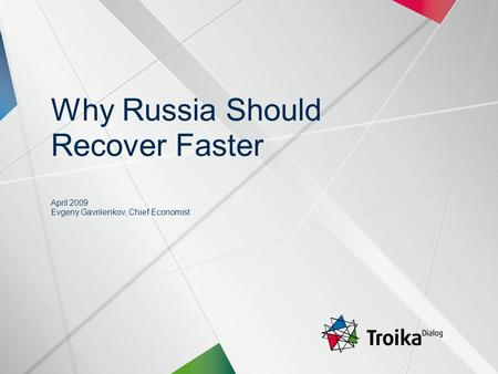 Slide 1 | April 2009 | Why Russia Should Recover Faster | Evgeny Gavrilenkov, Chief Economist Why Russia Should Recover Faster April 2009 Evgeny Gavrilenkov,