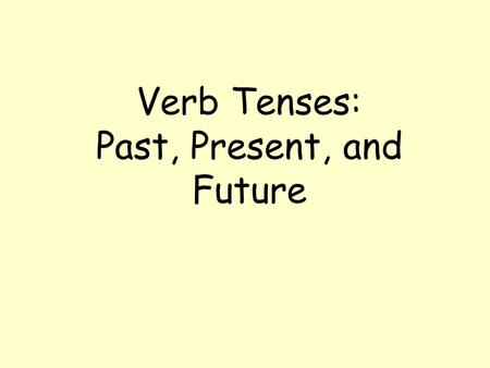 Verb Tenses: Past, Present, and Future Present Tense Verbs A present tense verb shows action happening now. Present tense verbs can also be used to show: