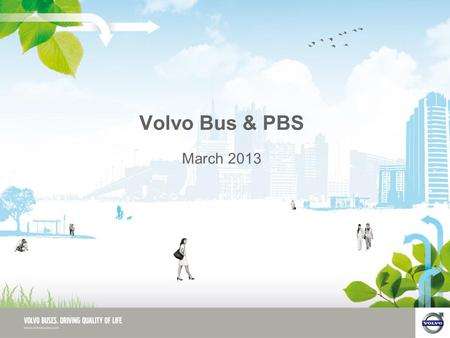 Volvo Bus & PBS March 2013. Volvo Buses PBS – Volvo Bus Case Study Volvo Buses Australia 2 What we use it for  High Capacity Buses and Coaches –Vehicles.