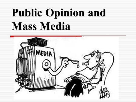 Public Opinion and Mass <strong>Media</strong>. Public Opinion  ideas/attitudes most people hold about an issue or person  Why is it important? 1.shapes presidential.