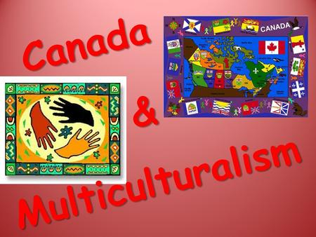 Canada & Multiculturalism. Who is Canadian? Michelle Jean 1 st black Govenor-General of Canada David Suzuki Environmental Activist Pamela Anderson Actress.