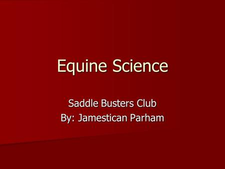 Equine Science Saddle Busters Club By: Jamestican Parham.