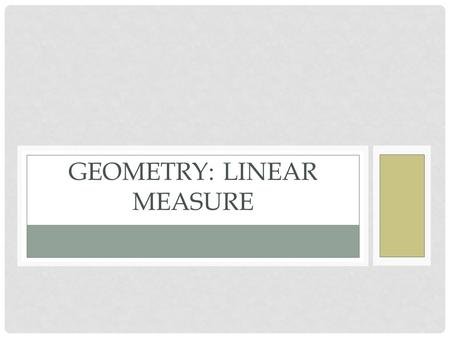 GEOMETRY: LINEAR MEASURE. DO NOW: Describe the following picture. Be as specific as possible.