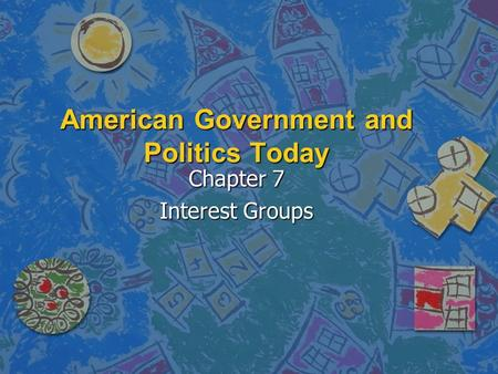 American Government and Politics Today Chapter 7 Interest Groups.