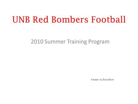 UNB Red Bombers Football 2010 Summer Training Program Created by David Knott.