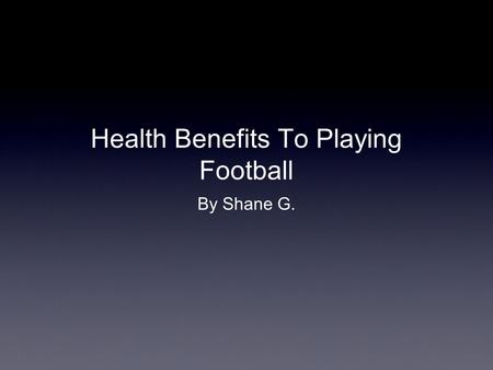 Health Benefits To Playing Football By Shane G.. Strength Before football After football Football players continuously train to develop strong enough.