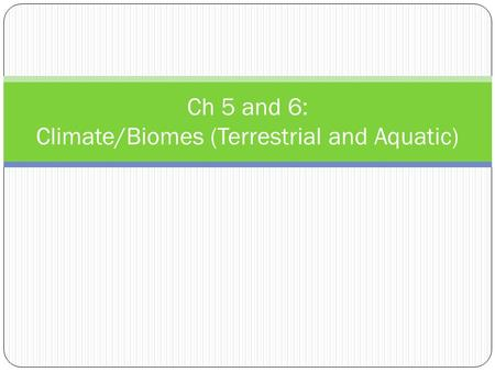 Ch 5 and 6: Climate/Biomes (Terrestrial and Aquatic)