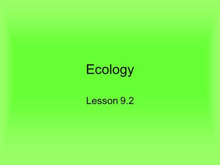 Ecology Lesson 9.2. Lesson Objectives Identify the factors that define terrestrial biomes. Identify and describe the different terrestrial biomes found.