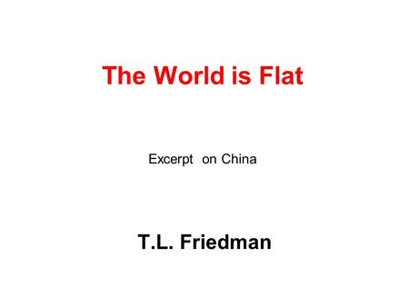The World is Flat Excerpt on China T.L. Friedman.