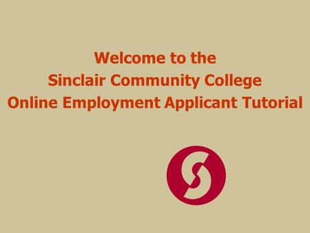 Welcome to the Sinclair Community College Online Employment Applicant Tutorial.